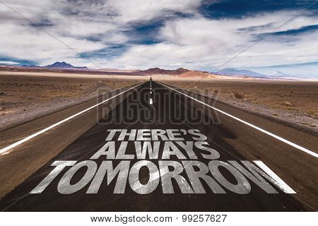 There's Always Tomorrow written on desert road