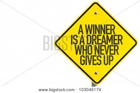 A Winner Is A Dreamer Who Never Gives Up sign isolated on white background