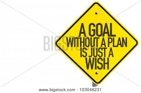 A Goal Without a Plan Is Just a Wish sign isolated on white background