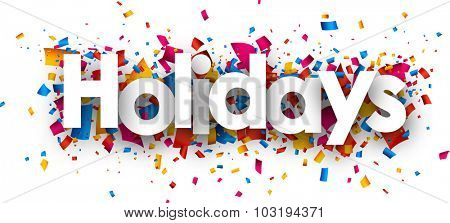 Holidays sign with colour confetti. Vector paper illustration.