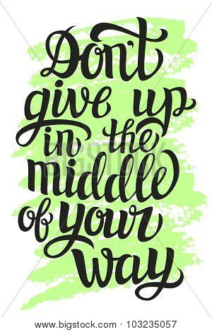 Don't Give Up In The Middle Of Your Way