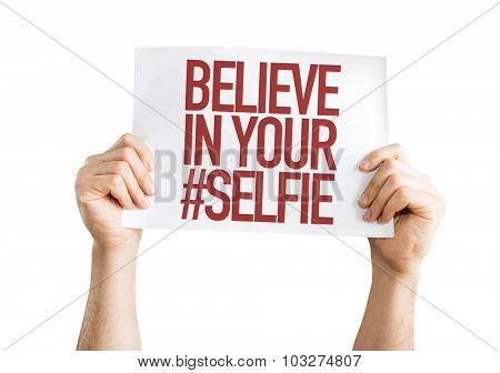 Believe In Your #Selfie placard isolated on white