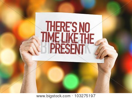 There is no Time Like the Present placard with bokeh background