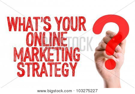 Hand with marker writing: Whats Your Online Marketing Strategy?