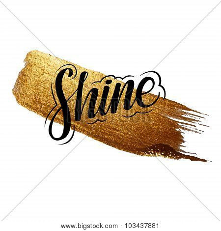 Metallic foil shining calligraphy SHINE  poster. Vector Gold Print Paint Stain Design