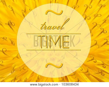 Travel Time Concept With Flower Macro Background