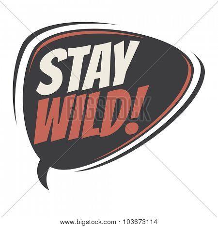 stay wild retro speech balloon