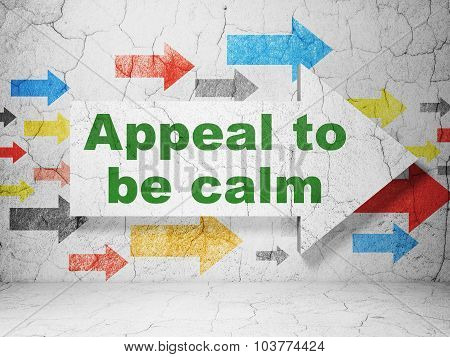 Political concept: arrow with Appeal To Be Calm on grunge wall background