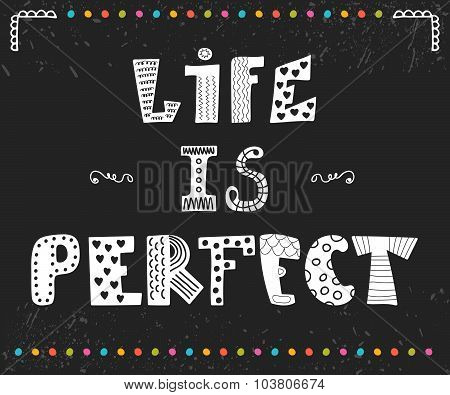 Life Is Perfect. Inspiration Hand Drawn Quote. Cute Greeting Card With Decorative Elements