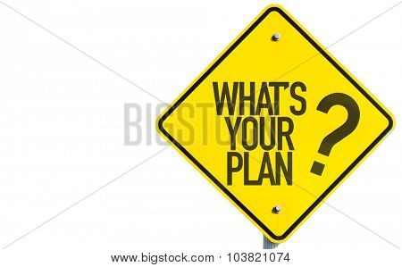 Whats Your Plan? sign isolated on white background