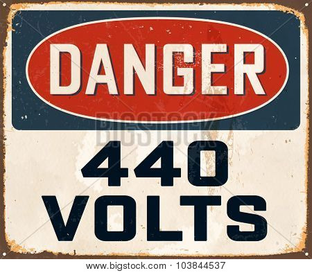 Danger 440 Volts - Vintage Metal Sign with realistic rust and used effects. These can be easily removed for a brand new, clean sign.