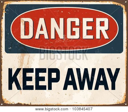 Danger Keep Away - Vintage Metal Sign with realistic rust and used effects. These can be easily removed for a brand new, clean sign.