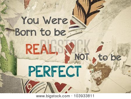 Inspirational Message - You Were Born To Be Real, Not To Be Perfect