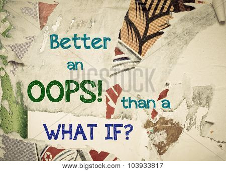 Inspirational Message - Better An Oops Than A What If