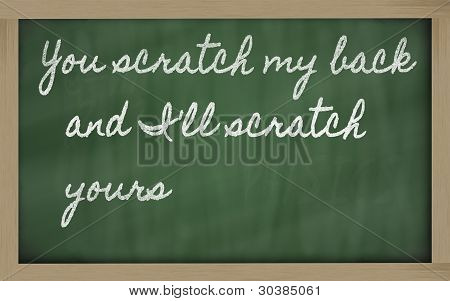 Expression -  You Scratch My Back And I 'll Scratch Yours - Written On A School Blackboard With Chal