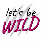 Slogan Lets Be Wild In Pink, Creative Concept. Trendy Glamor Print. Fashion Vector Illustration For  poster