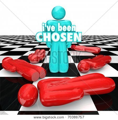 I've Been Chosen 3d words on a blue chess person or piece as last one standing, winner or selected individual approved for prize, new position or job