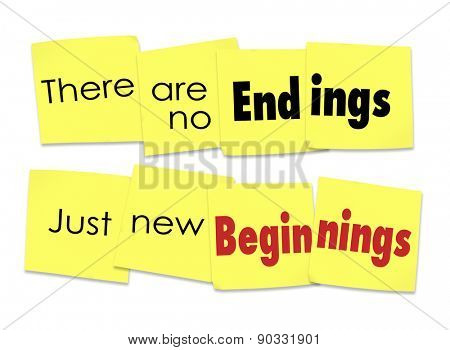 There are No Endings Just New Beginnings words on sticky notes for a motivational or inspirational saying or quote