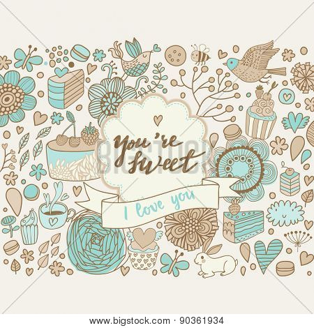 You are sweet - I love you. Tasty vector background with cakes, cupcakes, flowers, hearts, butterflies and birds. Lovely background in pastel colors