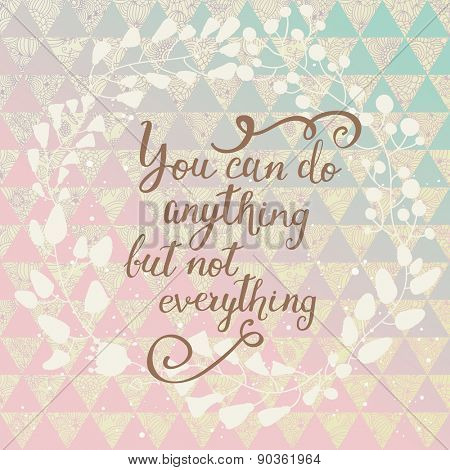 You can do anything but not everything. Inspirational and motivational background. Lovely card with floral wreath and text on stylish background in popular colors