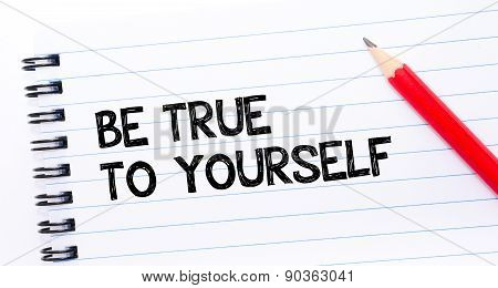 Be True To Yourself Text Written On Notebook Page