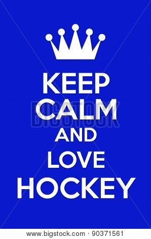 Keep Calm And Love Hockey