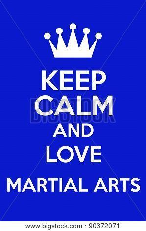 Keep Calm And Love Martial Arts
