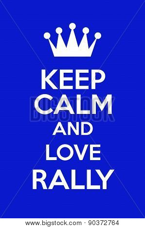 Keep Calm And Love Rally