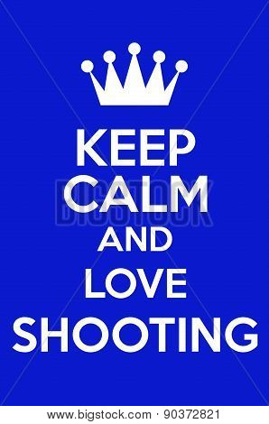 Keep Calm And Love Shooting