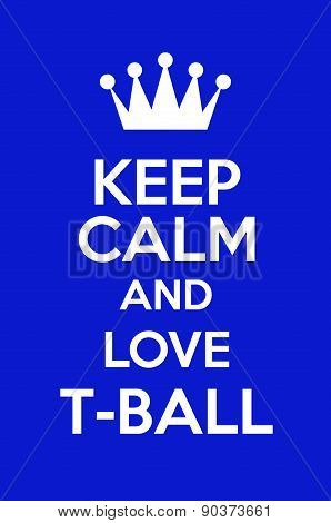 Keep Calm And Love T-Ball