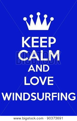 Keep Calm And Love Windsurfing