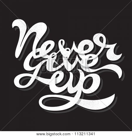 Never Give Up lettering illustration. hand drawn typography Never give up isolated on black background