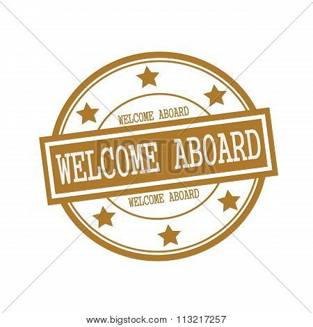 Welcome Aboard White Stamp Text On Circle On Brown Background And Star