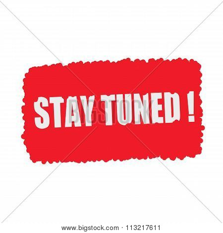Stay Tuned White Stamp Text On Blood Drops Red Background
