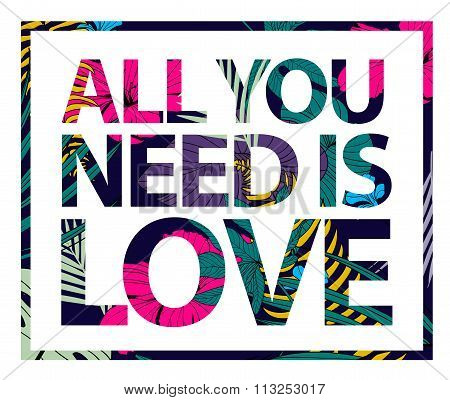 Vector colorful tropical quote in square frame. All you need is love. Valentine card, romantic poste