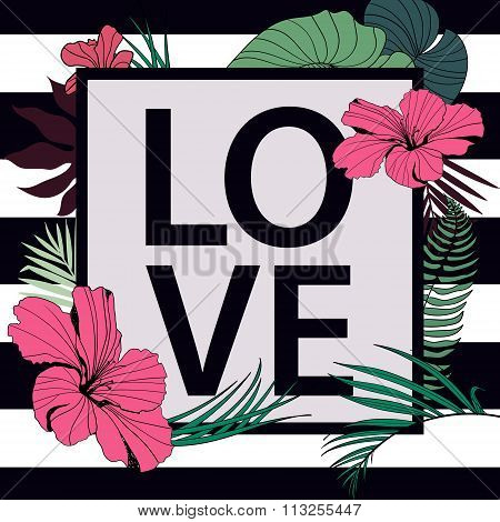 Vector love tropical print. Frame with slogan on stripped  flowers.