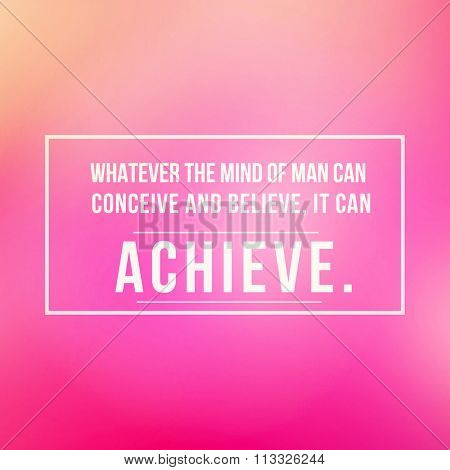 Inspirational Typographic Quote - Whatever the mind of man can conceive and believe, it can achieve.