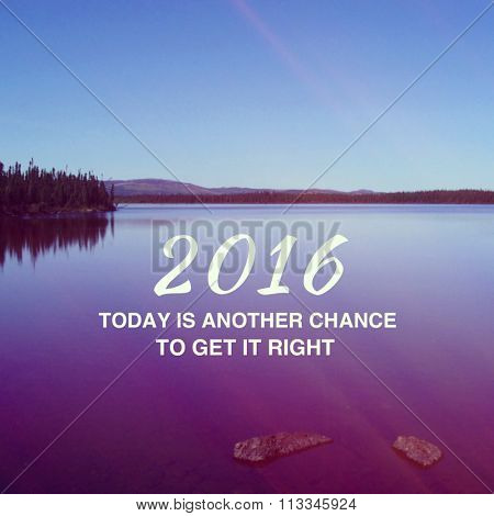 Inspirational Typographic Quote - 2016 today is another chance to get it right