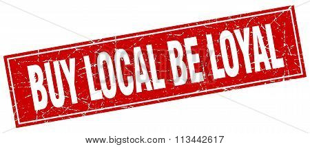 Buy Local Be Loyal Red Square Grunge Stamp On White