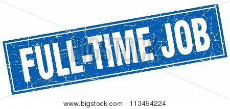 Full-time Job Blue Square Grunge Stamp On White