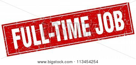 Full-time Job Red Square Grunge Stamp On White