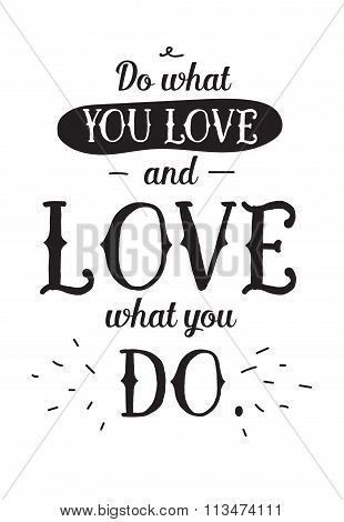Inspirational romantic quote. Typographical poster or card design. Do what you love lettering.