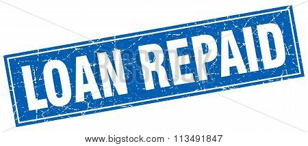 Loan Repaid Blue Square Grunge Stamp On White