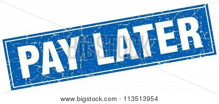Pay Later Blue Square Grunge Stamp On White