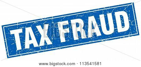 Tax Fraud Blue Square Grunge Stamp On White