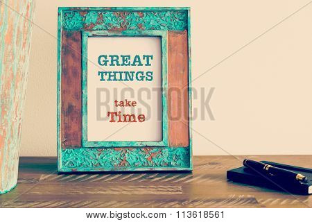 Motivational Quote Written On Vintage Photo Frame Great Things Take Time