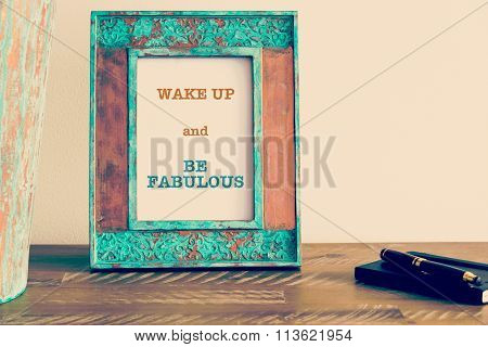 Motivational Quote Written On Vintage Photo Frame Wake Up And Be Fabulous