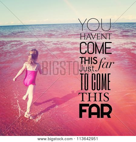 Inspirational Typographic Quote - You havent come this far just to come this far