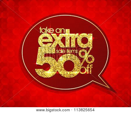 Take an extra 50 percents off, sale speech bubble coupon with golden mosaic text.