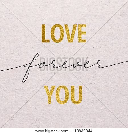 Love you forever for Valentines day card. Calligraphy lettering with gold on grunge background. Love design concept.